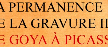 "Catalogue exhibition ""La permanence de la gravure: de Goya à Picasso"""