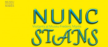 Nunc stans – Visitors to the Museum Frederic Marès