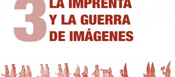 3. La imprenta y la Guerra de Imágenes